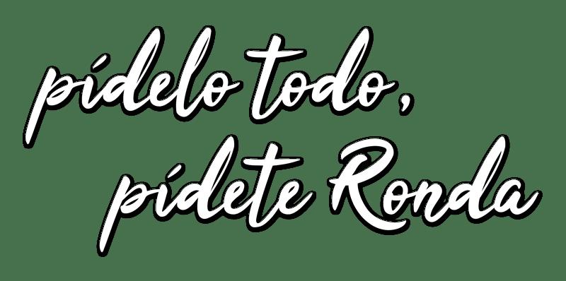 PIDETE-TODO-PIDETE-RONDA